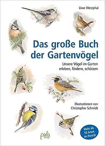 e5749fca28f Das große Buch der Gartenvögel: Unsere Vögel im Garten erleben, fördern,  schützen: Amazon.de: Uwe Westphal, Christopher Schmidt: Bücher