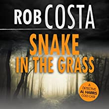 Snake in the Grass: A Detective Al Harris Cold Case, Book 4 Audiobook by Rob Costa Narrated by Damian Salandy