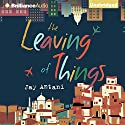 The Leaving of Things Audiobook by Jay Antani Narrated by Sanjiv Jhaveri