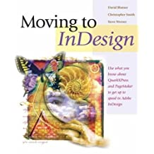 Moving to InDesign: Use What You Know About QuarkXPress and PageMaker to Get Up to Speed in InDesign Fast! by David Blatner (2004-09-27)