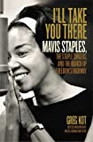 img - for I'll Take You There: Mavis Staples, The Staple Singers, and the March Up Freedom's Highway by Greg Kot (2014-02-01) book / textbook / text book