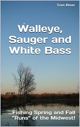 """Walleye, Sauger and White Bass: ...Fishing Spring and Fall """"Runs"""" of the Midwest!"""