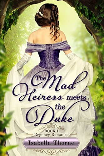 The Mad Heiress Meets the Duke: Regency Romance (The Georgette Quinby Sweet and Wholesome Regency Romance SeriesThe Georgette Quinby Sweet and Wholesome Regency Romance Series Book 1)