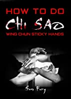 How To Do Chi Sao: Wing Chun Sticky Hands (Self