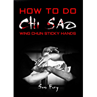 How To Do Chi Sao: Wing Chun Sticky Hands (Self Defense Book 5)