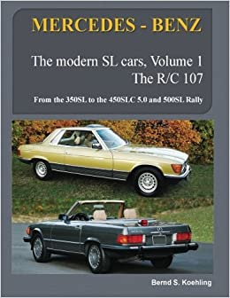 MERCEDES-BENZ, The modern SL cars, The R107 and C107: From the 350SL/SLC to the 560SL and 500 Rally: Volume 1