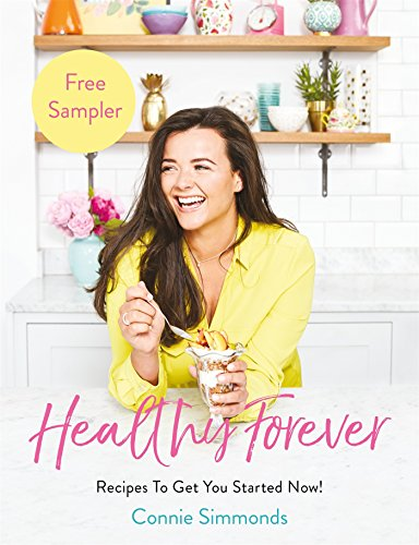 Healthy Forever: Recipes To Get You Started Now!
