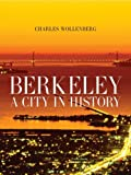 Berkeley: A City in History, Charles Wollenberg, 0520253078