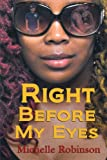 Right Before My Eyes, Michelle Robinson, 1463430337