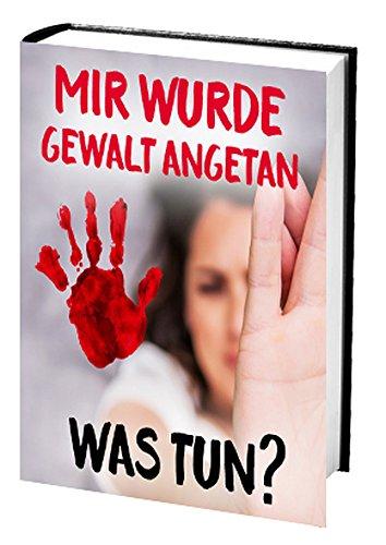 1fdc440c6a20bb Amazon.com: Mir wurde Gewalt angetan : Was tun? (Ratgeber-eBook 76 ...