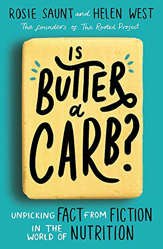 Is Butter a Carb?: Unpicking Fact from Fiction in the World of Nutrition by Rosie Saunt, Helen West
