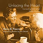 Unlacing the Heart: Connecting with What Really Matters | Henry B. Freeman PhD
