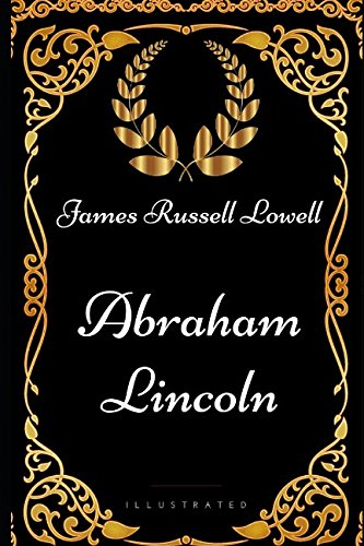 Abraham Lincoln: By James Russell Lowell - Illustrated pdf