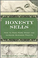 Honesty Sells: How To Make More Money and Increase Business Profits Hardcover