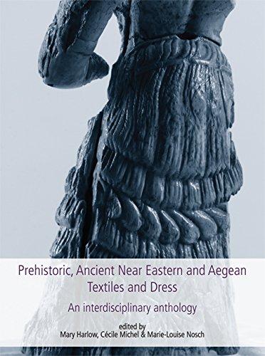 Prehistoric, Ancient Near Eastern & Aegean Textiles and Dress: An Interdisciplinary Anthology (Ancient Textiles Series)