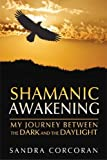 img - for Shamanic Awakening: My Journey between the Dark and the Daylight by Corcoran, Sandra(March 2, 2014) Paperback book / textbook / text book