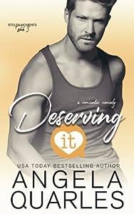 Deserving It: A Romantic Comedy (Stolen Moments) (Volume 3)
