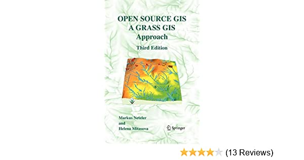 Open Source GIS: A GRASS GIS Approach: Markus Neteler, Helena