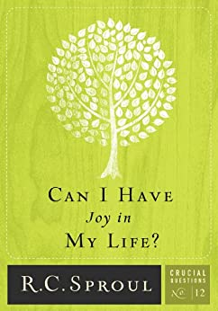 Can I Have Joy in My Life (Crucial Questions Series Book 12) by [Sproul, R.C.]