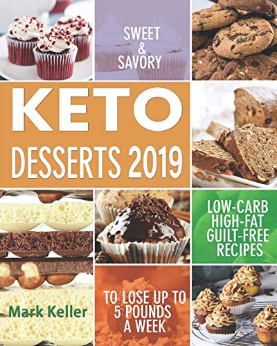 (Keto Desserts 2019: Sweet & Savory Low-Carb, High-Fat Guilt-Free Recipes to Lose Up to 5 Pounds a)