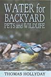 Water for Backyard Pets and Wildlife