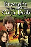 Brought To You By The Color Drab: (Teen & Young Adult Action & Adventure) by  Norma Jean Lutz in stock, buy online here
