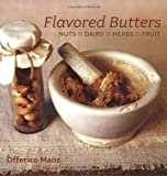 Flavored Butters: Nuts, Dairy, Herbs, Fruit