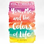 You, Me, and the Colors of Life | Noa C. Walker,Lisa Reinhardt - translator