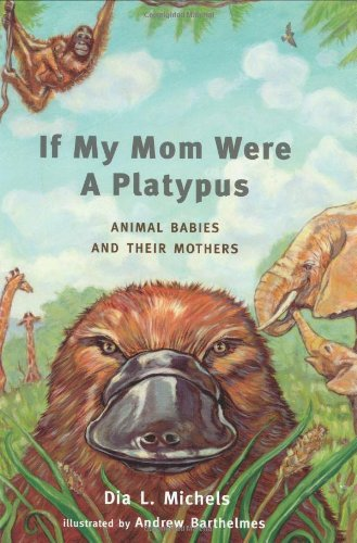 Download If My Mom Were a Platypus: Animal Babies and Their Mothers PDF