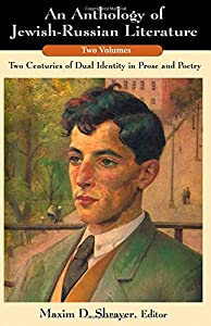 An Anthology of Jewish-Russian Literature: Two-Centuries of Dual Identity in Prose And Poetry, Two-Volume Set