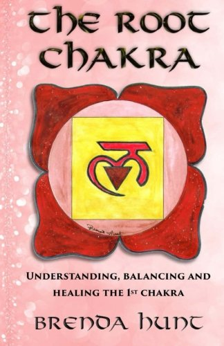 The Root Chakra: Understanding, Balancing and Healing the 1st Chakra (Understanding the Chakras) (Volume 1)