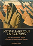 img - for [Native American Literatures: An Encyclopedia of Works, Characters, Authors and Themes] (By: Kathy J. Whitson) [published: March, 1999] book / textbook / text book