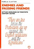 Enemies and Passing Friends: Settler Ideologies in Twentieth Century Ulster, Pamela Clayton, 0745310109