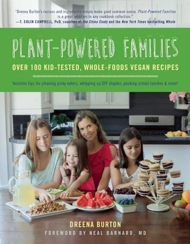 Plant-Powered Families: Over 100 Kid-Tested, Whole-Foods Vegan Recipes by Dreena Burton