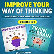 Improve Your Way of Thinking: Increase Your Mental Skills and Train Your Brain