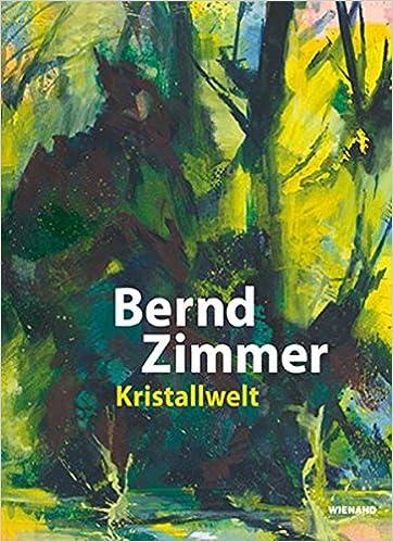 Bernd Zimmer Kristallwelt Katalog Zur Ausstellung In Der Stadtischen Galerie Im Leeren Beutel Regensburg 2018 Und In Der Museumslandschaft Hessen Kassel Neue Galerie 2018 2019 9783868324501 Amazon Com Books