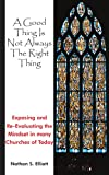 A Good Thing Is Not Always the Right Thing, Nathan S. Elliott, 1420845705
