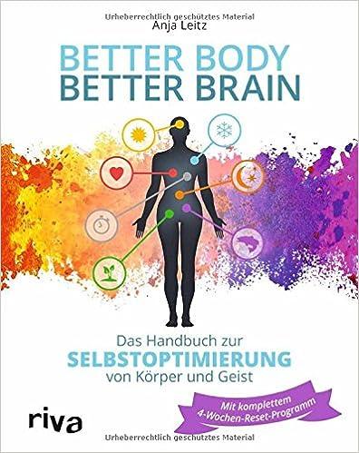 Better Body – Better Brain: Das Handbuch zur Selbstoptimierung von Körper und Geist von Anja Leitz