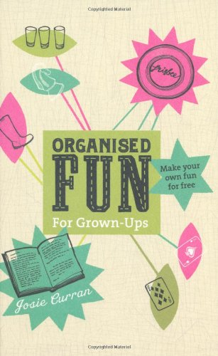 Organised Fun for Grown-Ups: Make Your Own Fun For Free