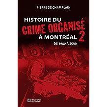 Histoire du crime organisé à Montréal - Tome 2: De 1980 à 2000 (French Edition)