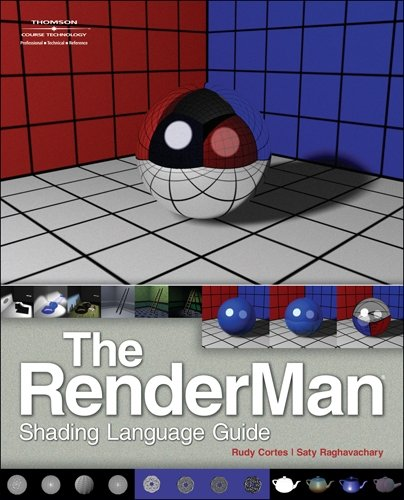 The RenderMan Shading Language Guide by Cortes, Rudy/ Raghavachary, Saty