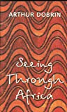 Seeing Through Africa, Arthur Dobrin, 089304556X