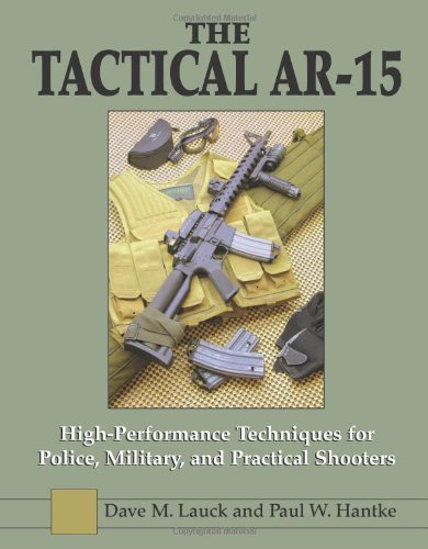 (The Tactical AR-15: High Performance Techniques for Police, Military, and Practical Shooters)