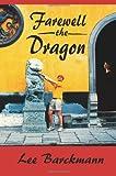Farewell the Dragon, Lee Barckmann, 1434313514