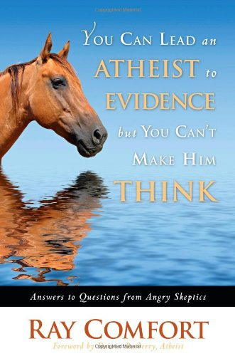 """You Can Lead an Atheist to Evidence, But You Can't Make Him Think - Answers to Questions from Angry Skeptics"" av Ray Comfort"