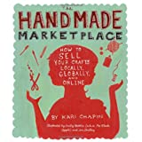 The Handmade Marketplace: How to Sell Your Crafts Locally, Globally, and On-Lineby Kari Chapin