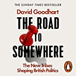 The Road to Somewhere: The New Tribes Shaping British Politics | David Goodhart