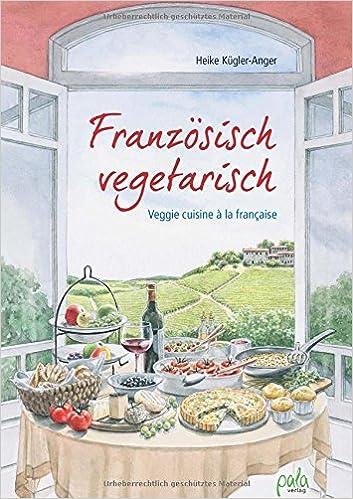 Franzosisch Vegetarisch Veggie Cuisine A La Francaise Heike