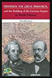 Frederick the Great, Bismarck, and the Building of the German Empire in World History, Tom McGowen, 0766018229