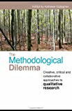 The Methodological Dilemma : Creative, Critical and Collaborative Approaches to Qualitative Research, , 041546062X